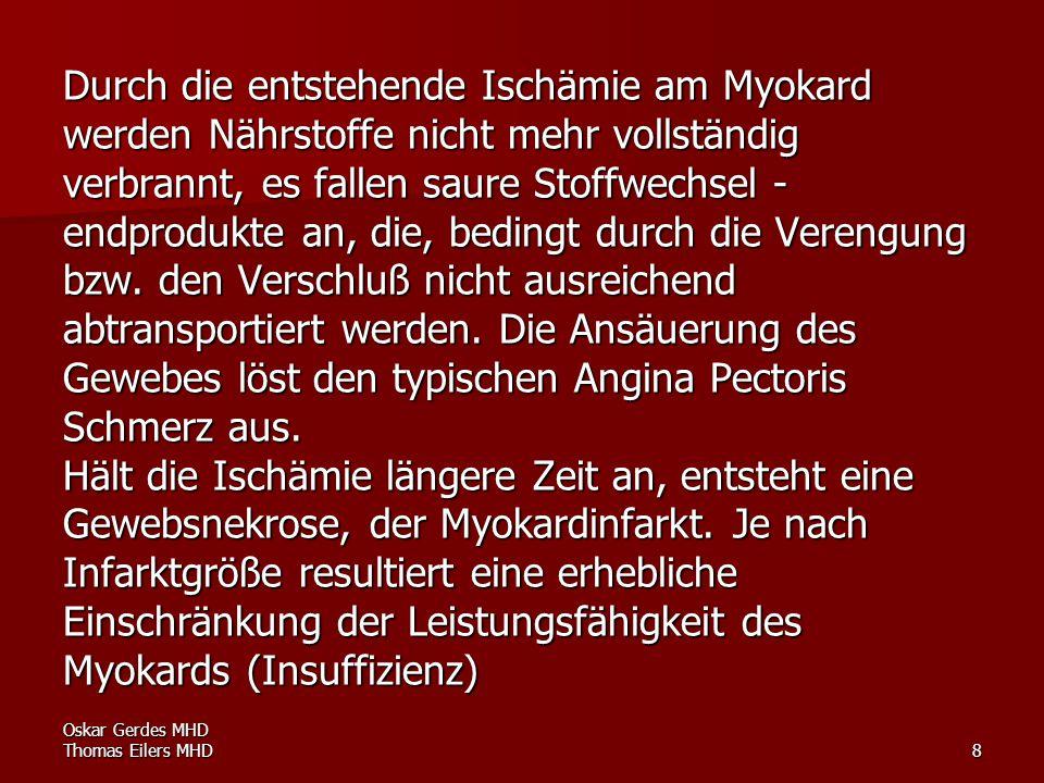 Oskar Gerdes MHD Thomas Eilers MHD8 Durch die entstehende Ischämie am Myokard werden Nährstoffe nicht mehr vollständig verbrannt, es fallen saure Stof