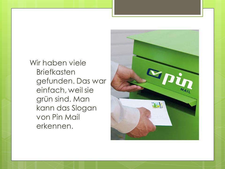 Wir haben viele Briefkasten gefunden. Das war einfach, weil sie grün sind. Man kann das Slogan von Pin Mail erkennen.
