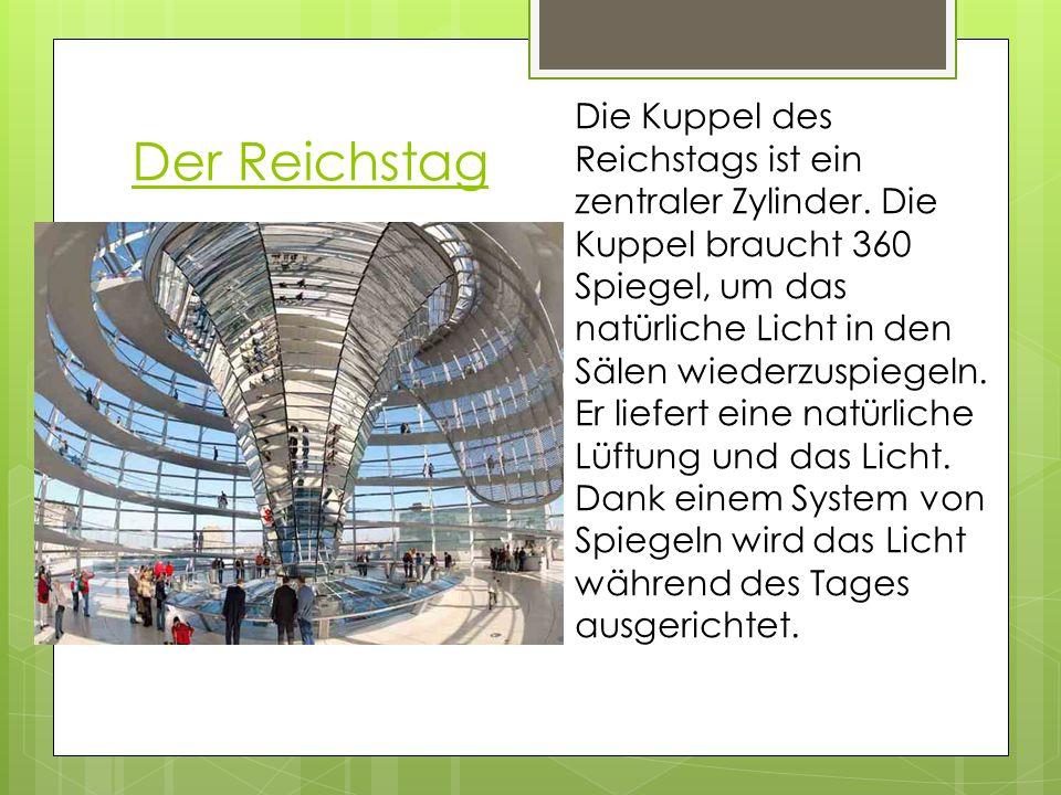 Der Reichstag Die Kuppel des Reichstags ist ein zentraler Zylinder. Die Kuppel braucht 360 Spiegel, um das natürliche Licht in den Sälen wiederzuspieg