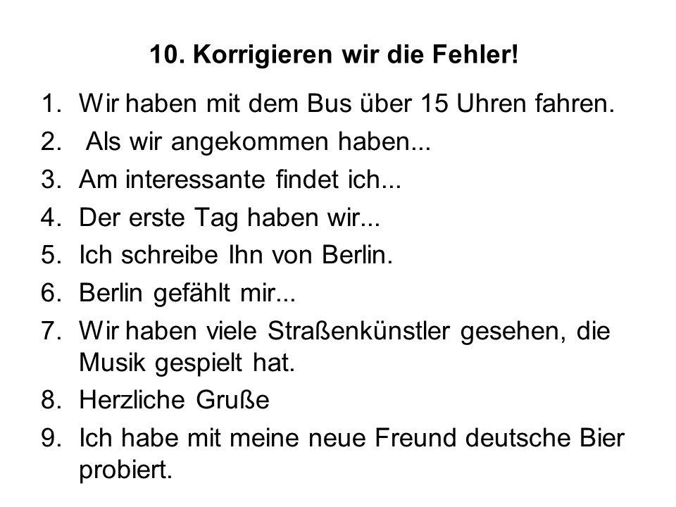 10. Korrigieren wir die Fehler. 1.Wir haben mit dem Bus über 15 Uhren fahren.