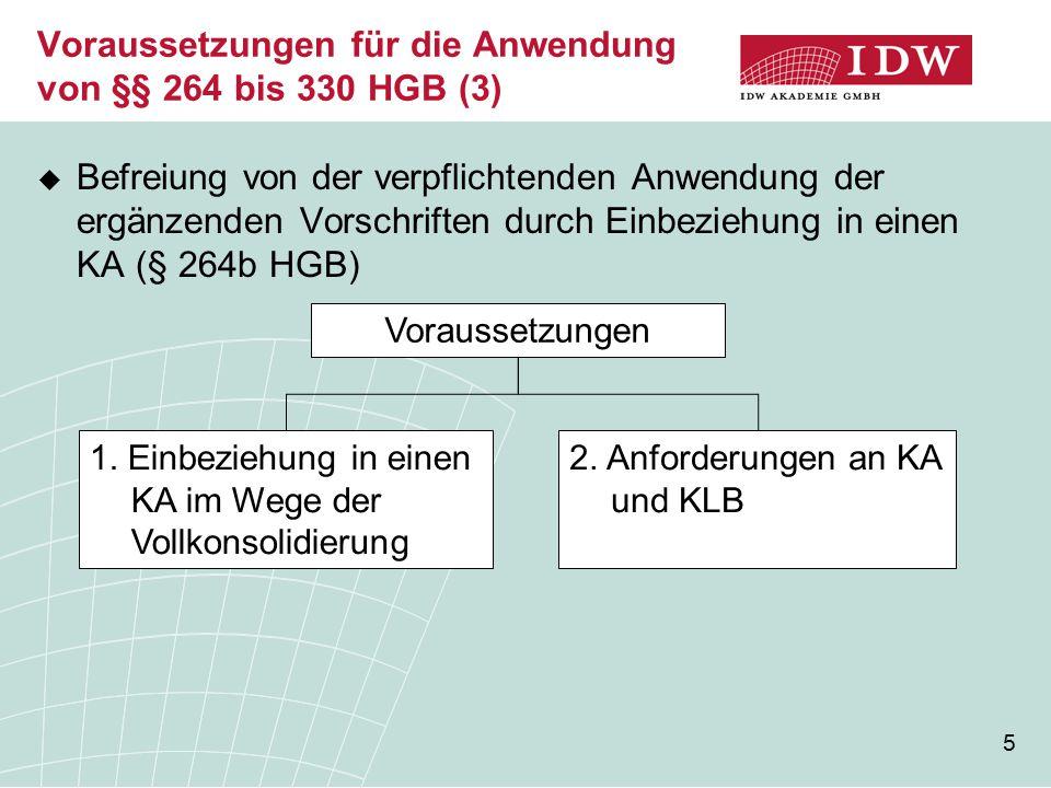 5 Voraussetzungen für die Anwendung von §§ 264 bis 330 HGB (3)  Befreiung von der verpflichtenden Anwendung der ergänzenden Vorschriften durch Einbeziehung in einen KA (§ 264b HGB) 1.