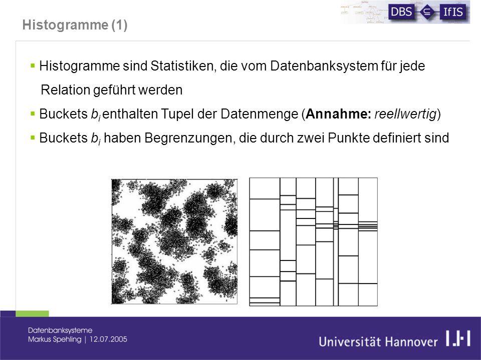 Histogramme (1)  Histogramme sind Statistiken, die vom Datenbanksystem für jede Relation geführt werden  Buckets b i enthalten Tupel der Datenmenge (Annahme: reellwertig)  Buckets b i haben Begrenzungen, die durch zwei Punkte definiert sind