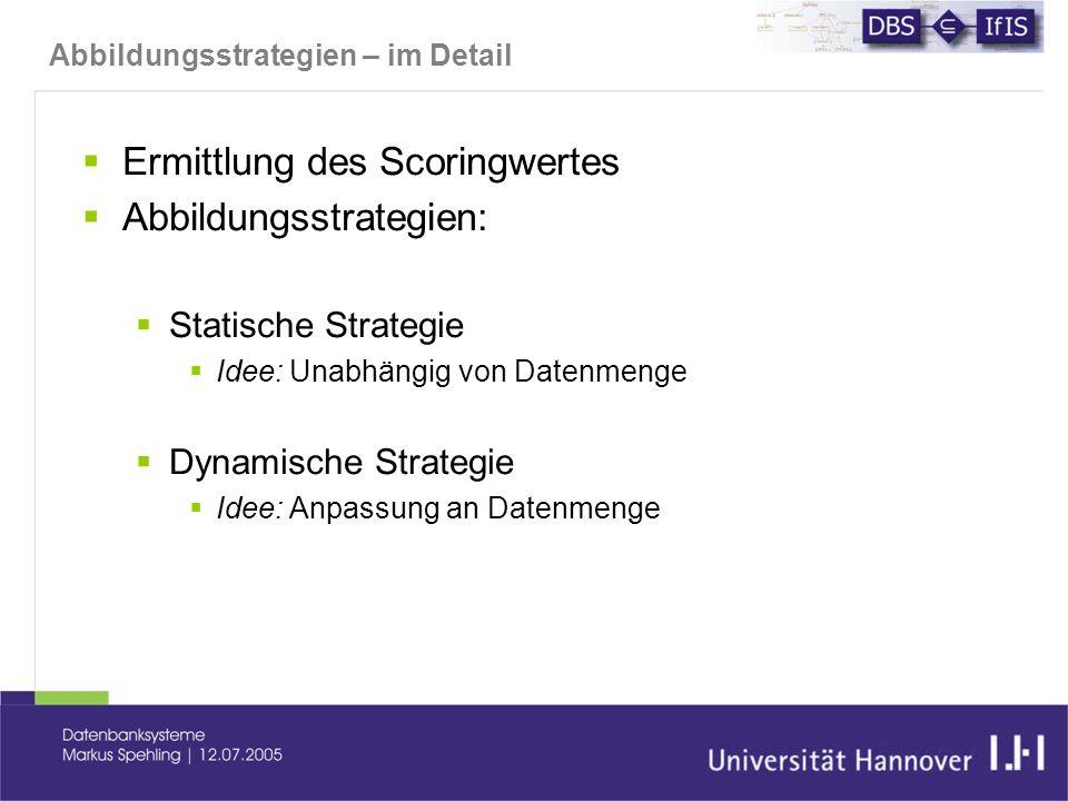 Abbildungsstrategien – im Detail  Ermittlung des Scoringwertes  Abbildungsstrategien:  Statische Strategie  Idee: Unabhängig von Datenmenge  Dynamische Strategie  Idee: Anpassung an Datenmenge