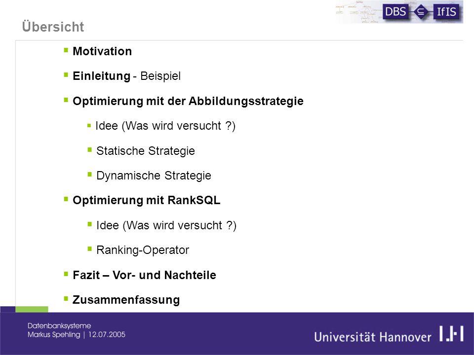 Übersicht  Motivation  Einleitung - Beispiel  Optimierung mit der Abbildungsstrategie  Idee (Was wird versucht )  Statische Strategie  Dynamische Strategie  Optimierung mit RankSQL  Idee (Was wird versucht )  Ranking-Operator  Fazit – Vor- und Nachteile  Zusammenfassung