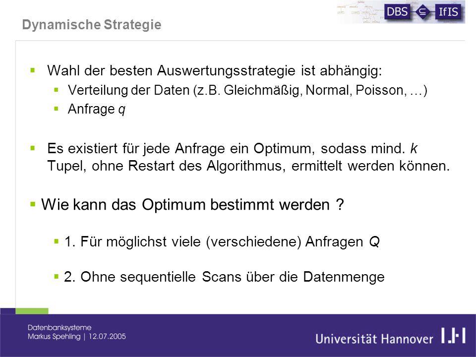 Dynamische Strategie  Wahl der besten Auswertungsstrategie ist abhängig:  Verteilung der Daten (z.B.
