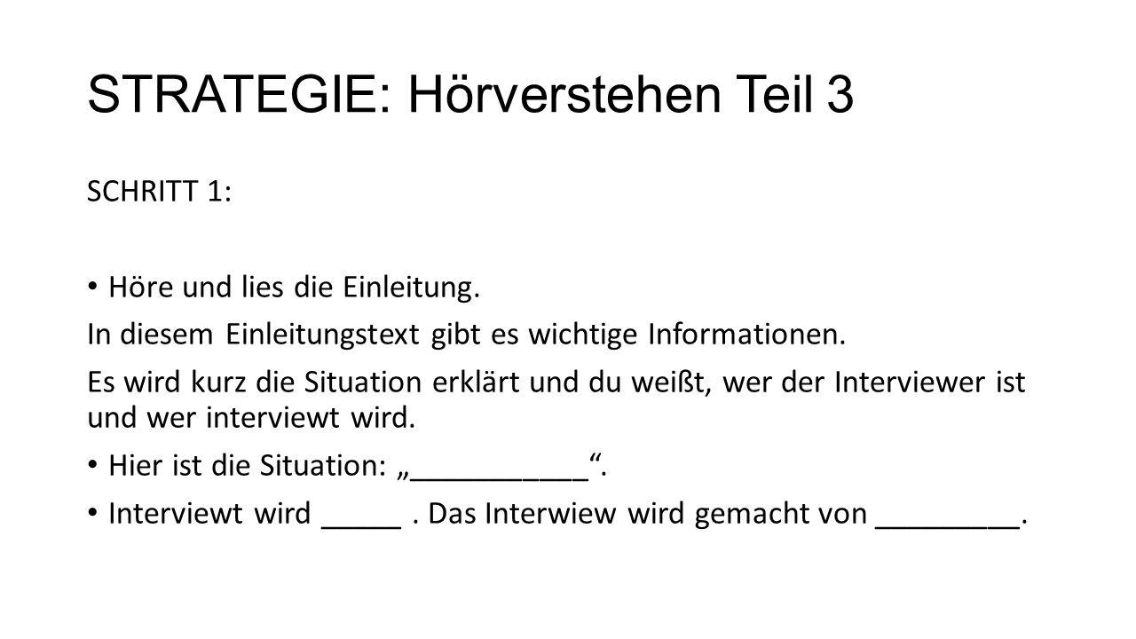 STRATEGIE: Hörverstehen Teil 3 SCHRITT 1: Höre und lies die Einleitung. In diesem Einleitungstext gibt es wichtige Informationen. Es wird kurz die Sit