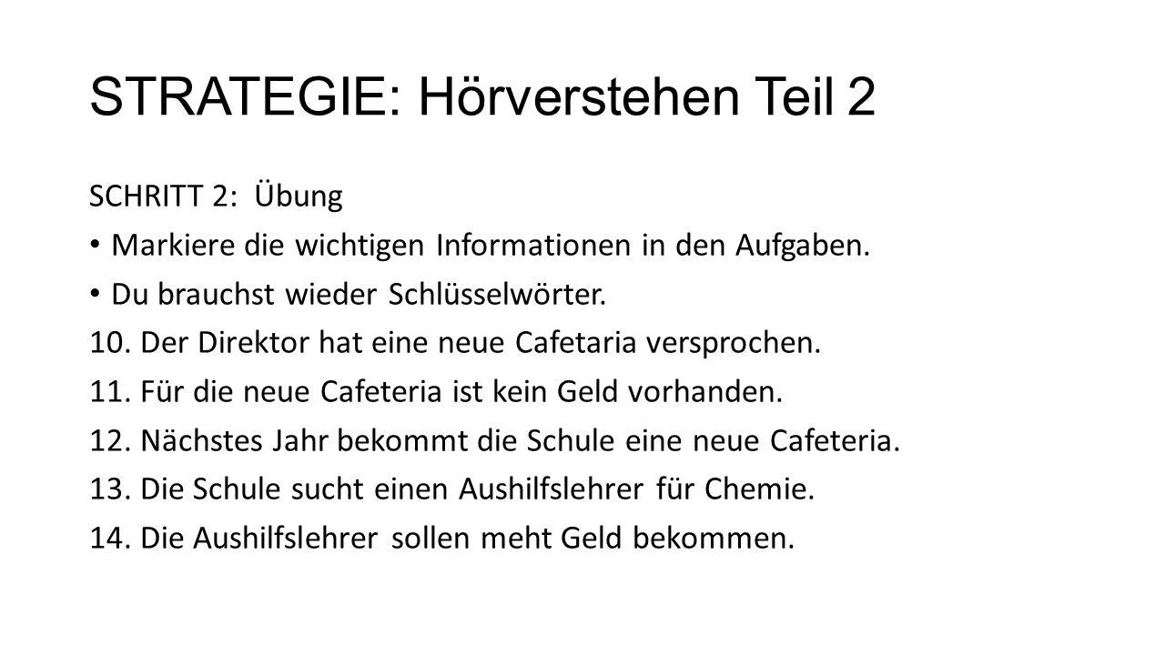 STRATEGIE: Hörverstehen Teil 2 SCHRITT 2: Übung Markiere die wichtigen Informationen in den Aufgaben.