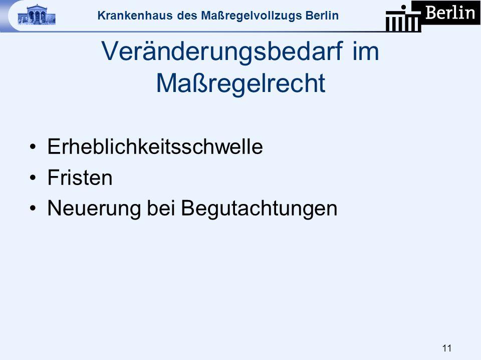 Krankenhaus des Maßregelvollzugs Berlin Veränderungsbedarf im Maßregelrecht Erheblichkeitsschwelle Fristen Neuerung bei Begutachtungen 11