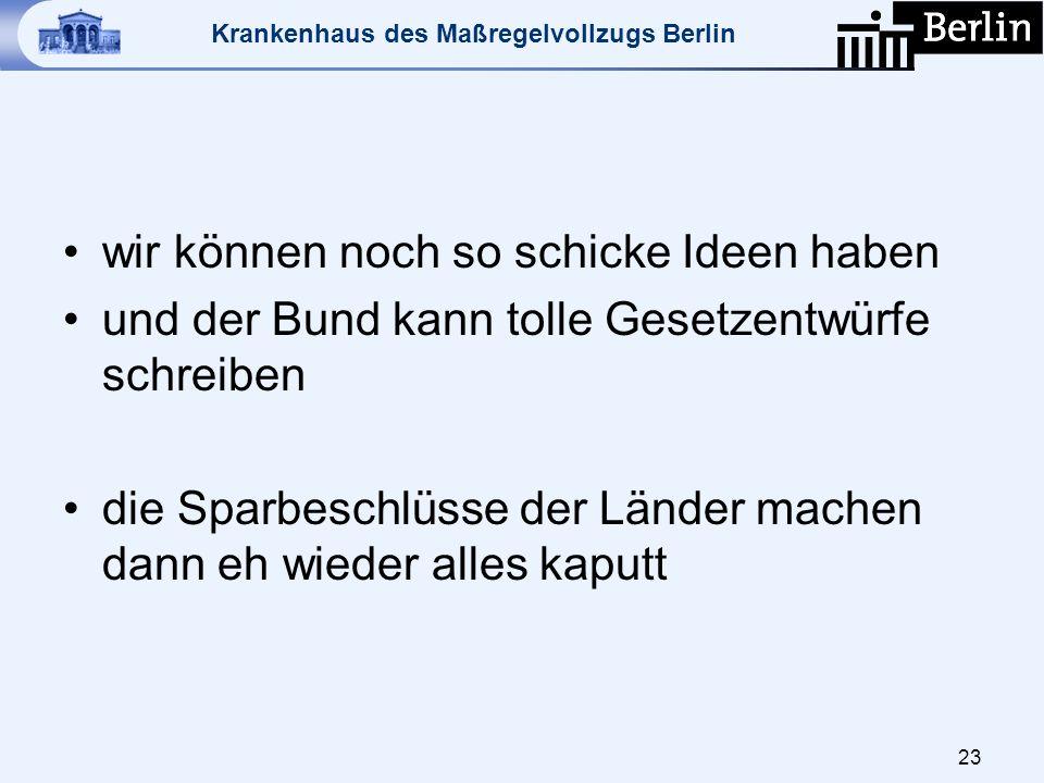Krankenhaus des Maßregelvollzugs Berlin wir können noch so schicke Ideen haben und der Bund kann tolle Gesetzentwürfe schreiben die Sparbeschlüsse der