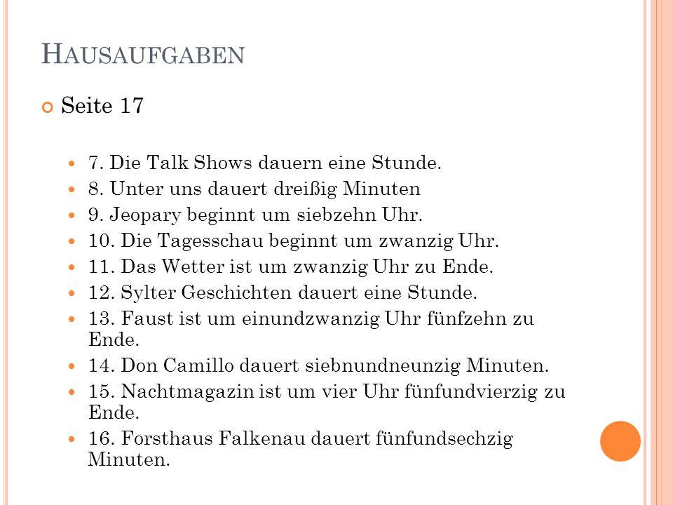 H AUSAUFGABEN Seite 17 7. Die Talk Shows dauern eine Stunde.