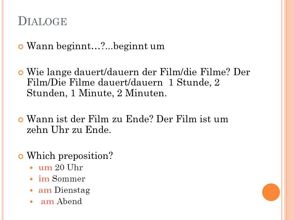 D IALOGE Wann beginnt… ...beginnt um Wie lange dauert/dauern der Film/die Filme.