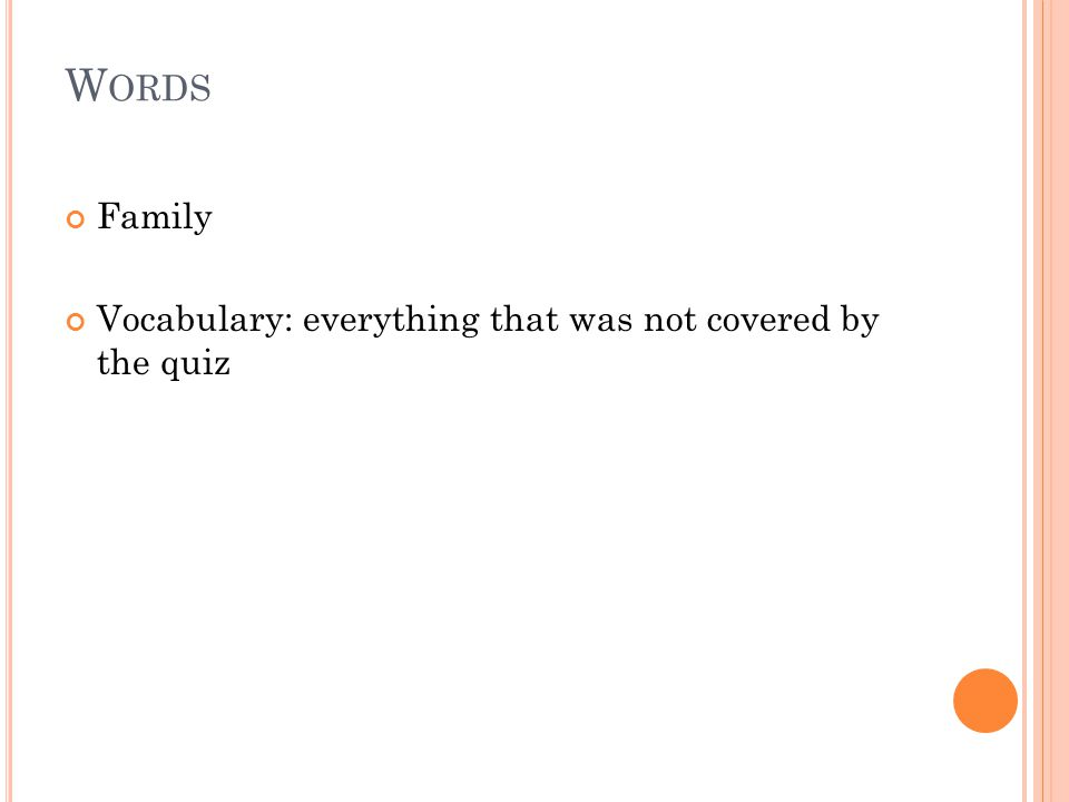 W ORDS Family Vocabulary: everything that was not covered by the quiz