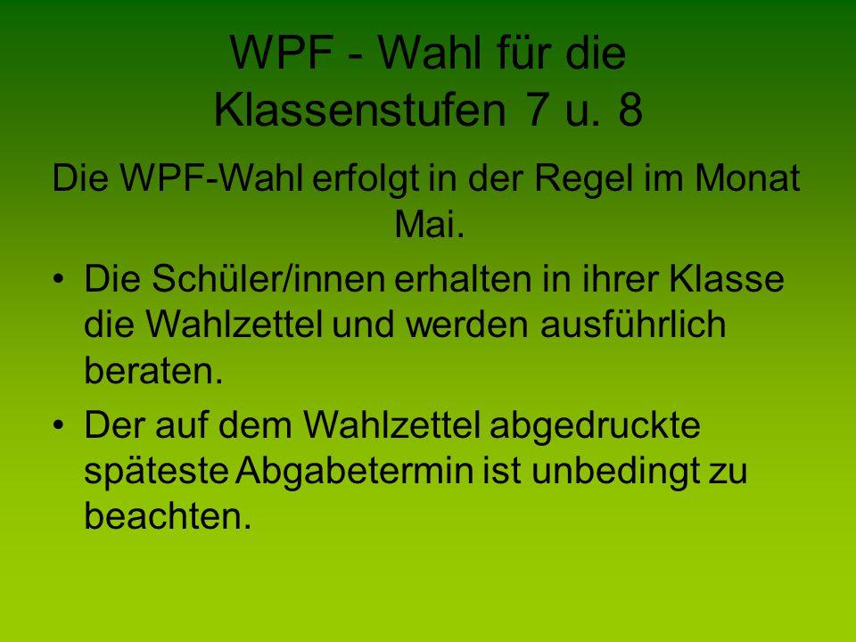 WPF - Wahl für die Klassenstufen 7 u.8 Die WPF-Wahl erfolgt in der Regel im Monat Mai.
