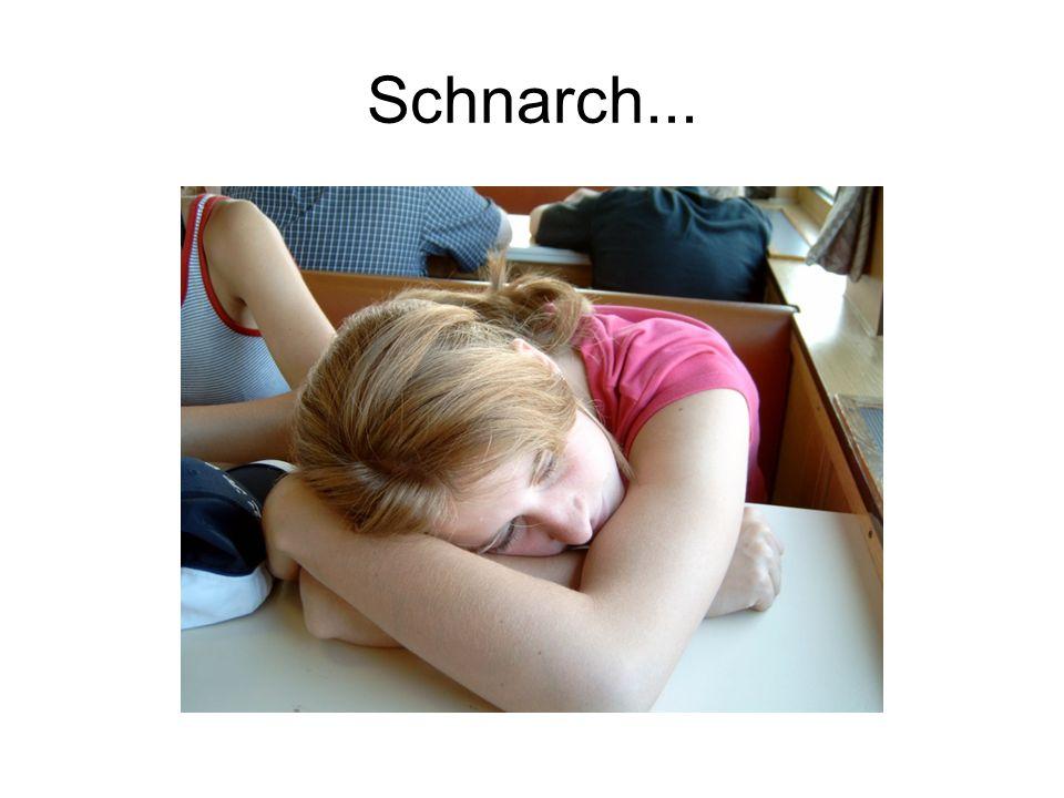Schnarch...