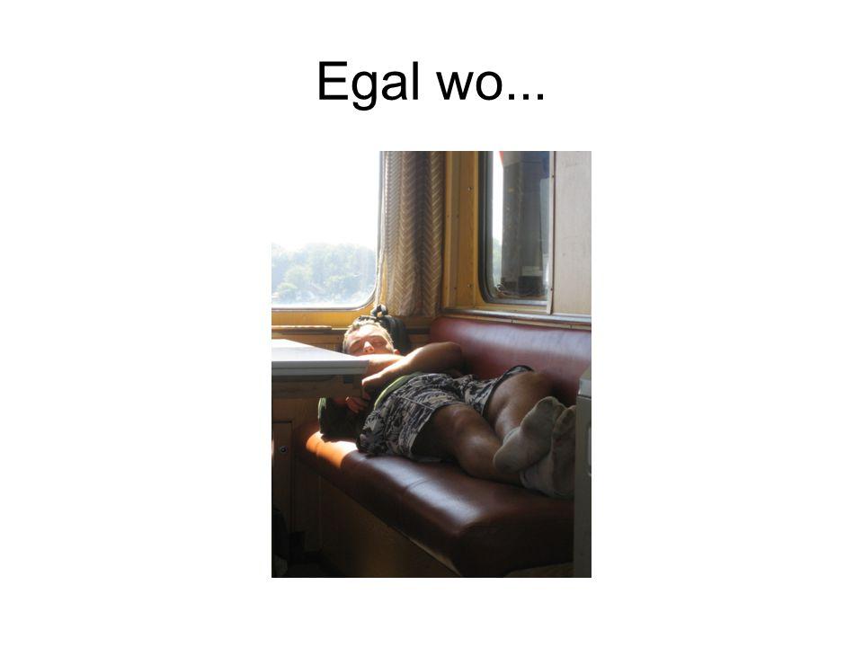 Egal wo...