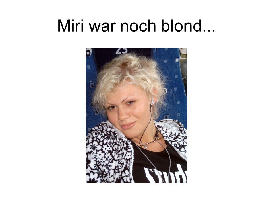 Miri war noch blond...