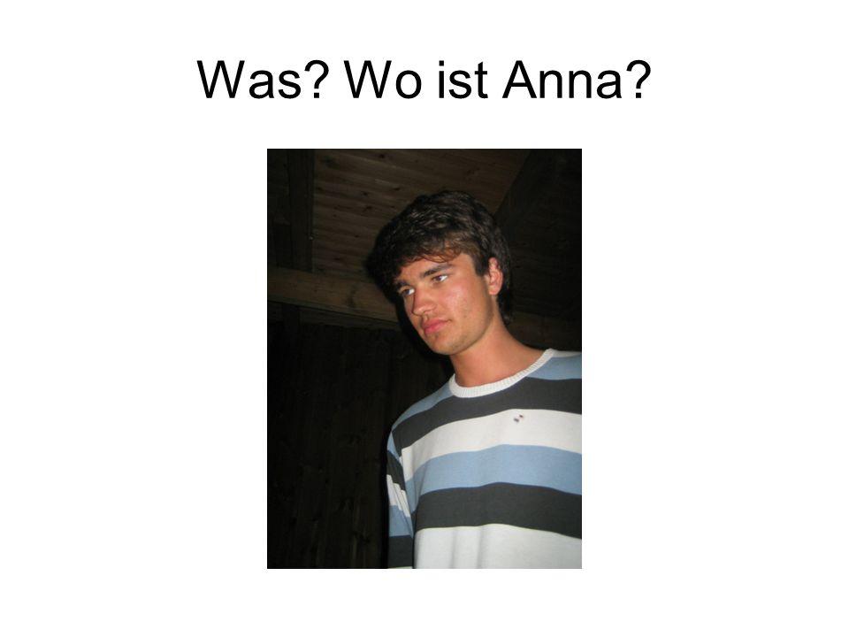 Was? Wo ist Anna?