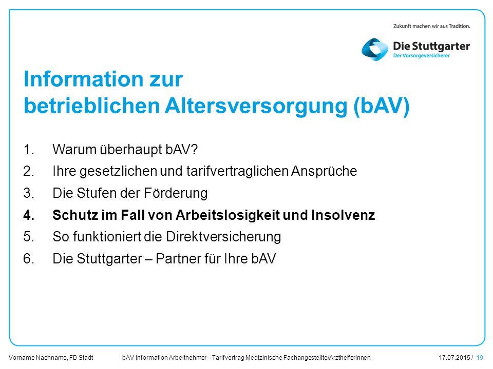 bAV Information Arbeitnehmer – Tarifvertrag Medizinische Fachangestellte/Arzthelferinnen17.07.2015 / 19 Vorname Nachname, FD Stadt Übersicht Information zur betrieblichen Altersversorgung (bAV) 1.Warum überhaupt bAV.