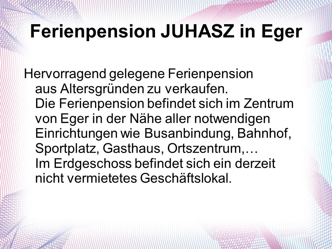 Ferienpension JUHASZ in Eger Hervorragend gelegene Ferienpension aus Altersgründen zu verkaufen.