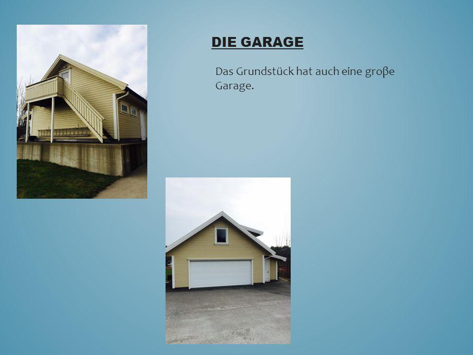 DIE GARAGE Das Grundstück hat auch eine groβe Garage.