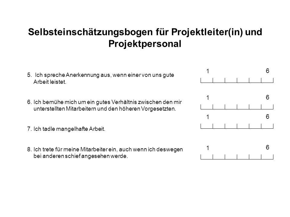 Selbsteinschätzungsbogen für Projektleiter(in) und Projektpersonal 1 6 5. Ich spreche Anerkennung aus, wenn einer von uns gute Arbeit leistet. 6. Ich