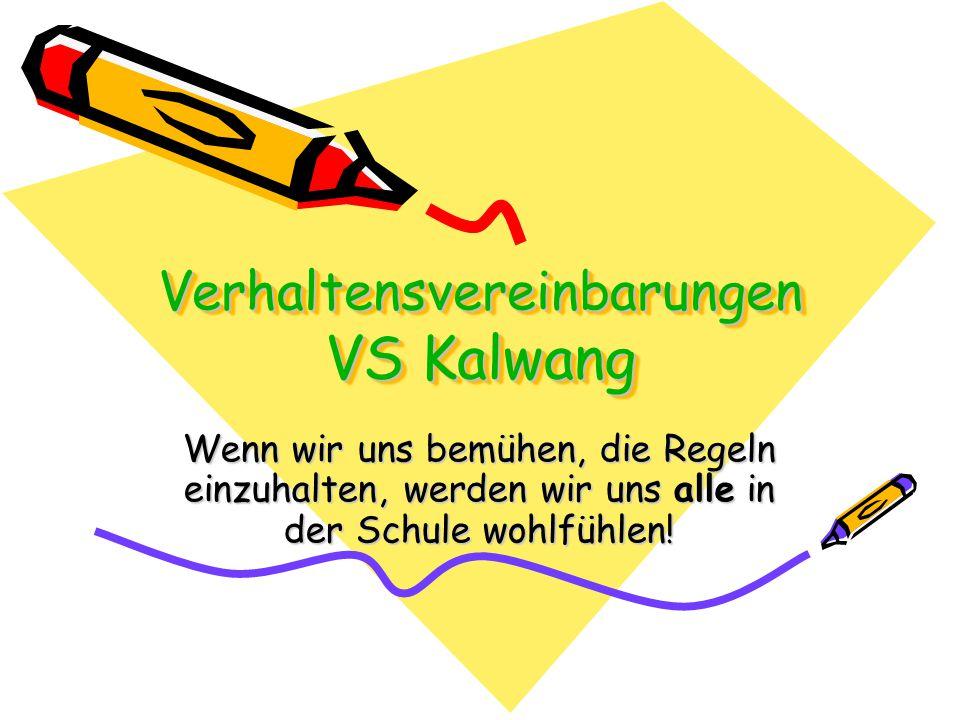 Verhaltensvereinbarungen VS Kalwang Wenn wir uns bemühen, die Regeln einzuhalten, werden wir uns alle in der Schule wohlfühlen!
