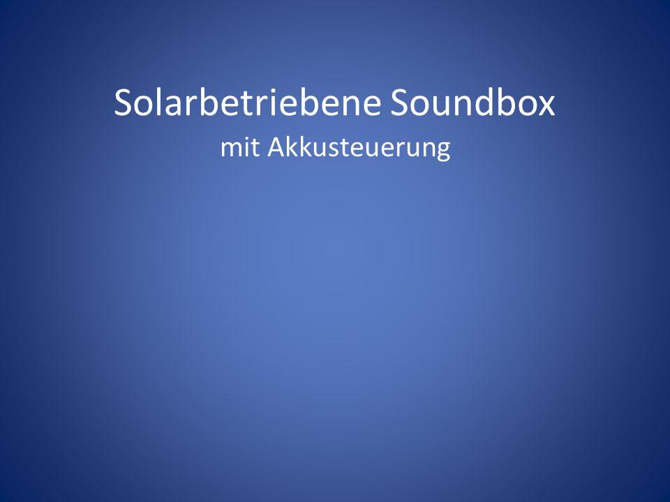 Solarbetriebene Soundbox mit Akkusteuerung