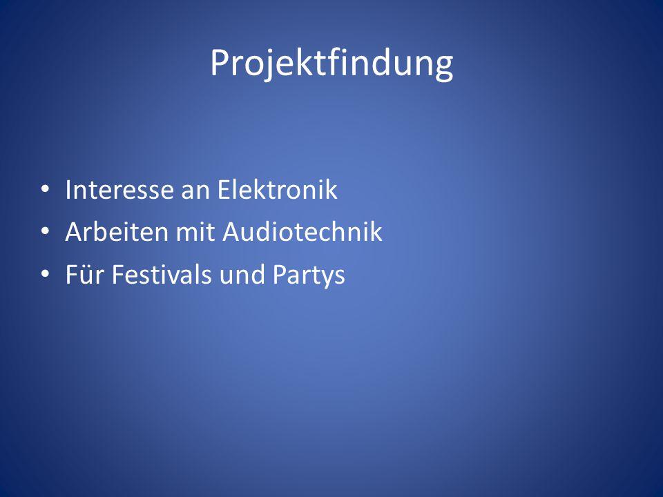 Projektfindung Interesse an Elektronik Arbeiten mit Audiotechnik Für Festivals und Partys