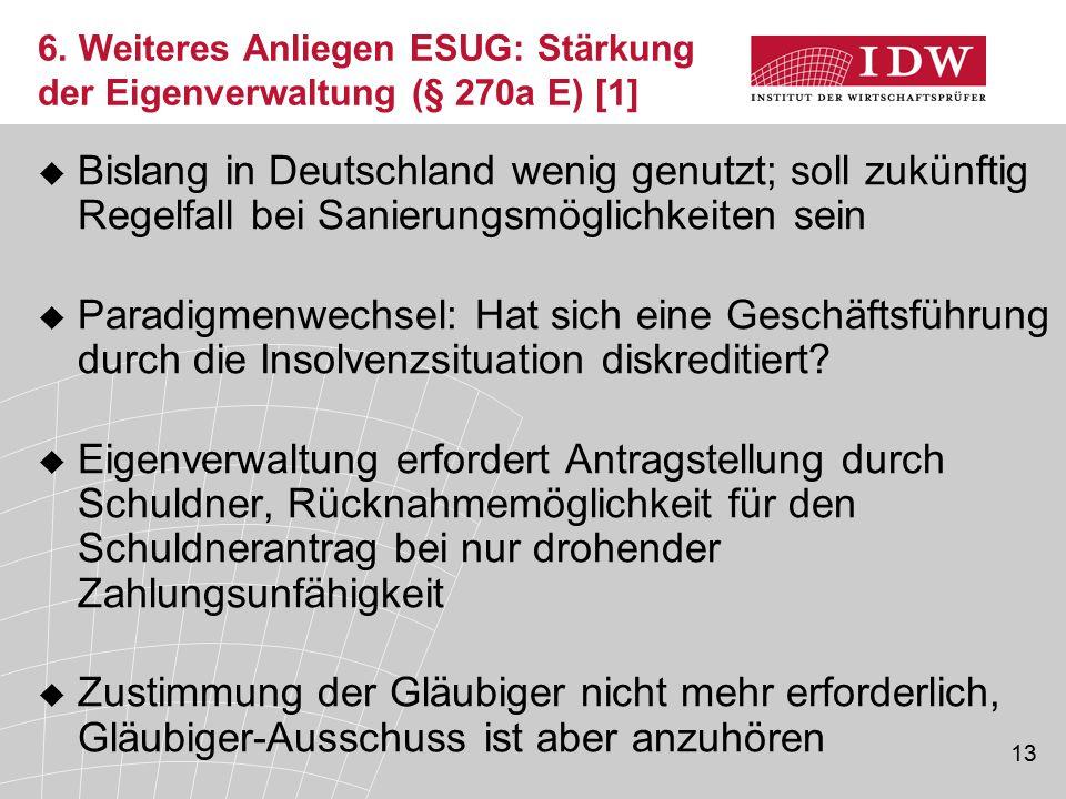 13  Bislang in Deutschland wenig genutzt; soll zukünftig Regelfall bei Sanierungsmöglichkeiten sein  Paradigmenwechsel: Hat sich eine Geschäftsführung durch die Insolvenzsituation diskreditiert.