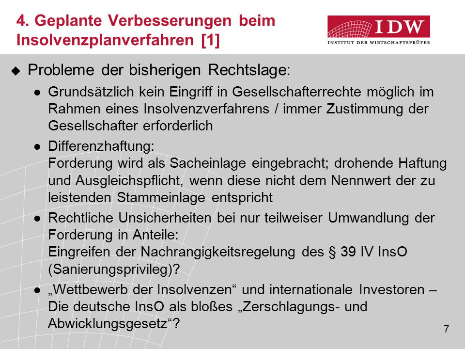 7 4. Geplante Verbesserungen beim Insolvenzplanverfahren [1]  Probleme der bisherigen Rechtslage: Grundsätzlich kein Eingriff in Gesellschafterrechte