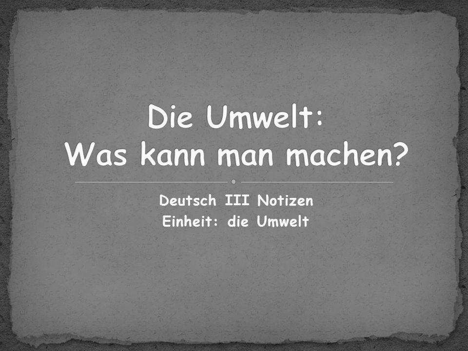 Deutsch III Notizen Einheit: die Umwelt