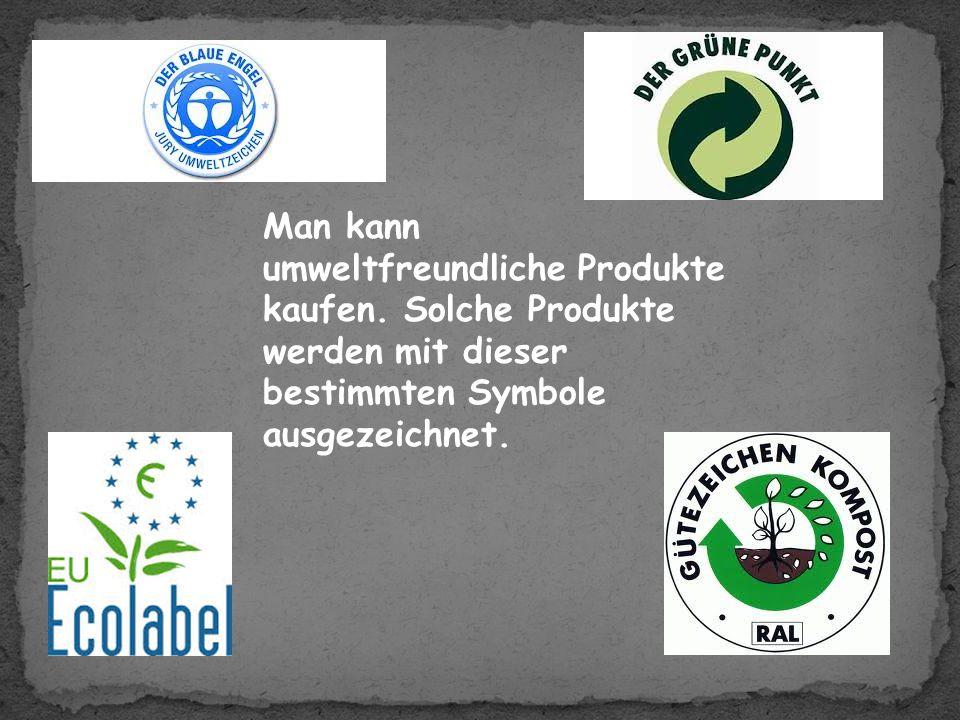 Man kann umweltfreundliche Produkte kaufen.