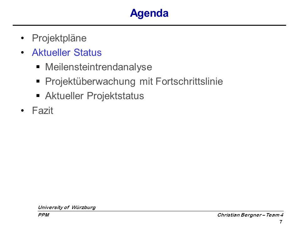 University of Würzburg PPM Christian Bergner – Team 4 8 Meilensteintrendanalyse Bisher sämtliche Meilensteine im Zeitplan Arbeit an Fertigstellung hat unmittelbar nach Abnahme des Prototyps begonnen