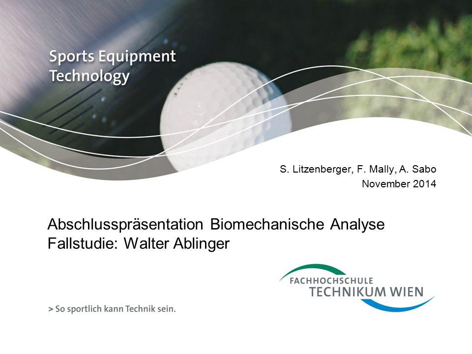 Abschlusspräsentation Biomechanische Analyse Fallstudie: Walter Ablinger S. Litzenberger, F. Mally, A. Sabo November 2014