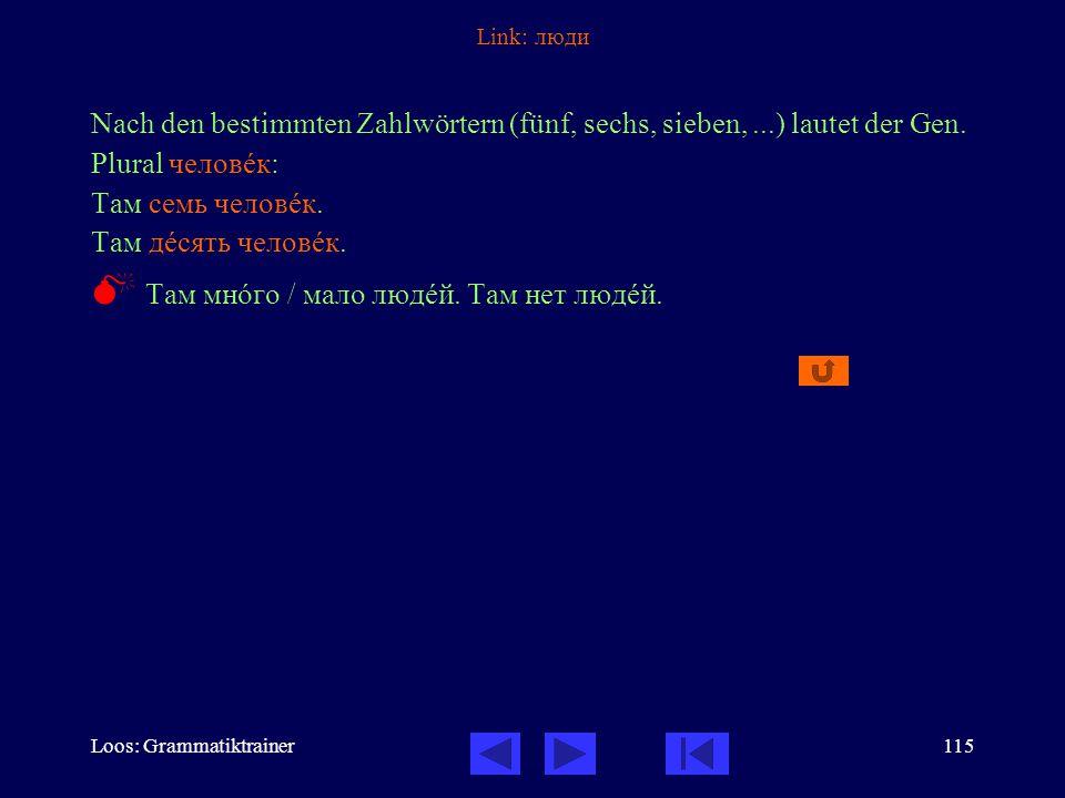 Loos: Grammatiktrainer115 Link: люди Nach den bestimmten Zahlwörtern (fünf, sechs, sieben,...) lautet der Gen.