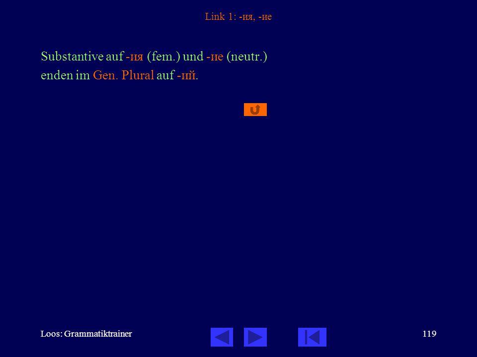Loos: Grammatiktrainer119 Link 1: -ия, -ие Substantive auf -ия (fem.) und -ие (neutr.) enden im Gen.
