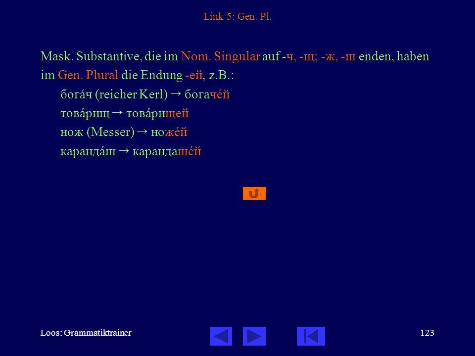 Loos: Grammatiktrainer123 Link 5: Gen. Pl. Mask.