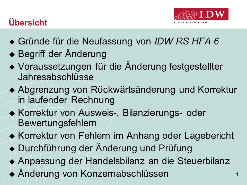 1 Übersicht  Gründe für die Neufassung von IDW RS HFA 6  Begriff der Änderung  Voraussetzungen für die Änderung festgestellter Jahresabschlüsse  A