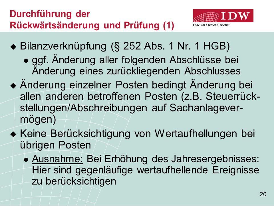 20 Durchführung der Rückwärtsänderung und Prüfung (1)  Bilanzverknüpfung (§ 252 Abs. 1 Nr. 1 HGB) ggf. Änderung aller folgenden Abschlüsse bei Änderu
