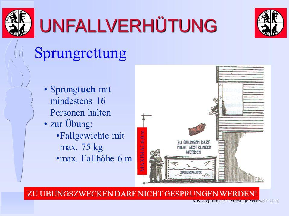 © BI Jörg Tillmann – Freiwillige Feuerwehr Unna Sprungrettung UNFALLVERHÜTUNG Sprungtuch mit mindestens 16 Personen halten zur Übung: Fallgewichte mit max.