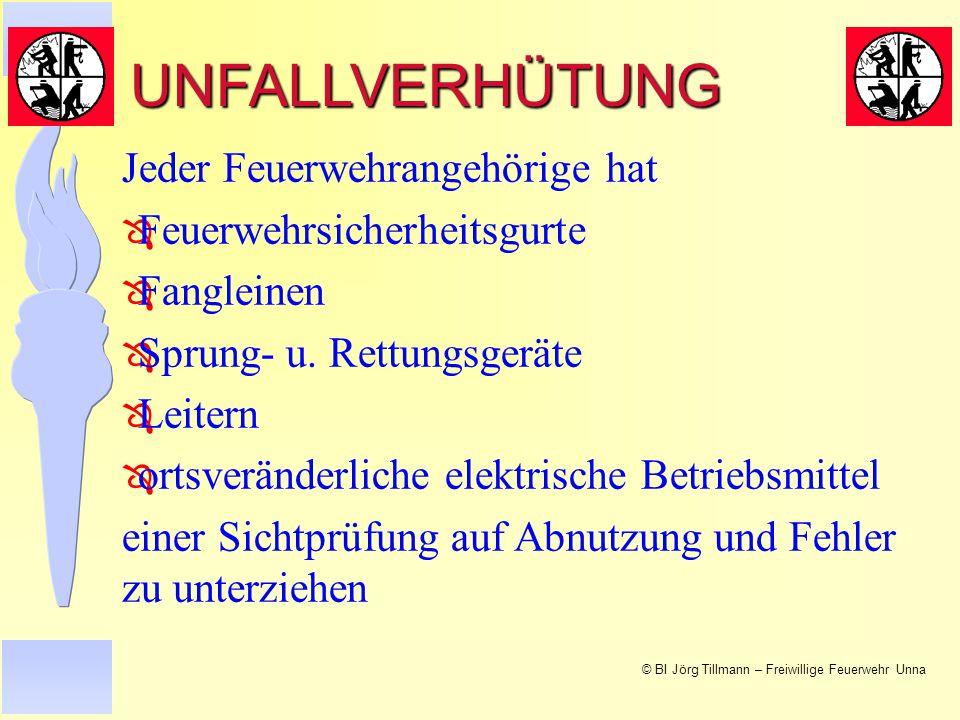 © BI Jörg Tillmann – Freiwillige Feuerwehr Unna Jeder Feuerwehrangehörige hat Ô Feuerwehrsicherheitsgurte Ô Fangleinen Ô Sprung- u.