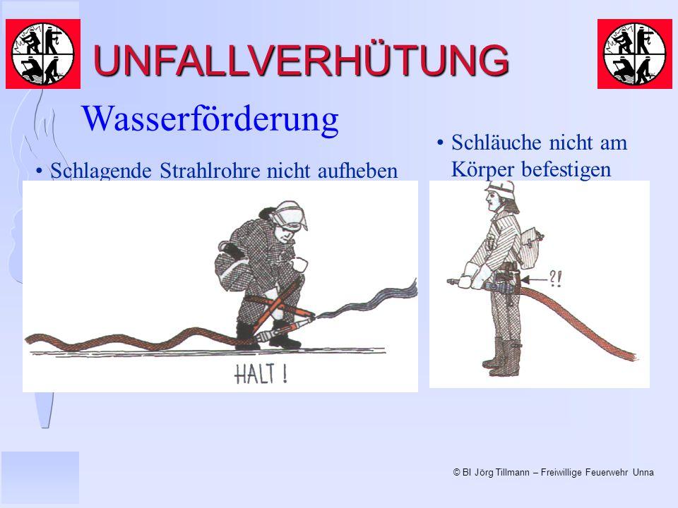 © BI Jörg Tillmann – Freiwillige Feuerwehr Unna UNFALLVERHÜTUNG Wasserförderung Schlagende Strahlrohre nicht aufheben Schläuche nicht am Körper befestigen