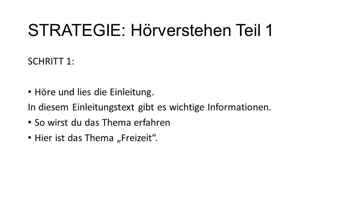 STRATEGIE: Hörverstehen Teil 1 SCHRITT 1: Höre und lies die Einleitung. In diesem Einleitungstext gibt es wichtige Informationen. So wirst du das Them
