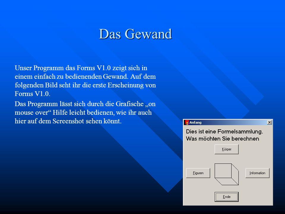 Das Gewand Unser Programm das Forms V1.0 zeigt sich in einem einfach zu bedienenden Gewand.