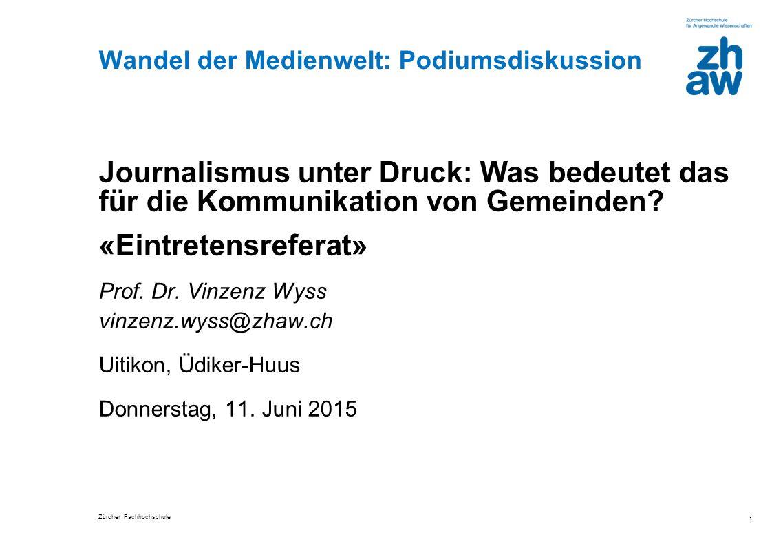 Zürcher Fachhochschule 1 Wandel der Medienwelt: Podiumsdiskussion Journalismus unter Druck: Was bedeutet das für die Kommunikation von Gemeinden.