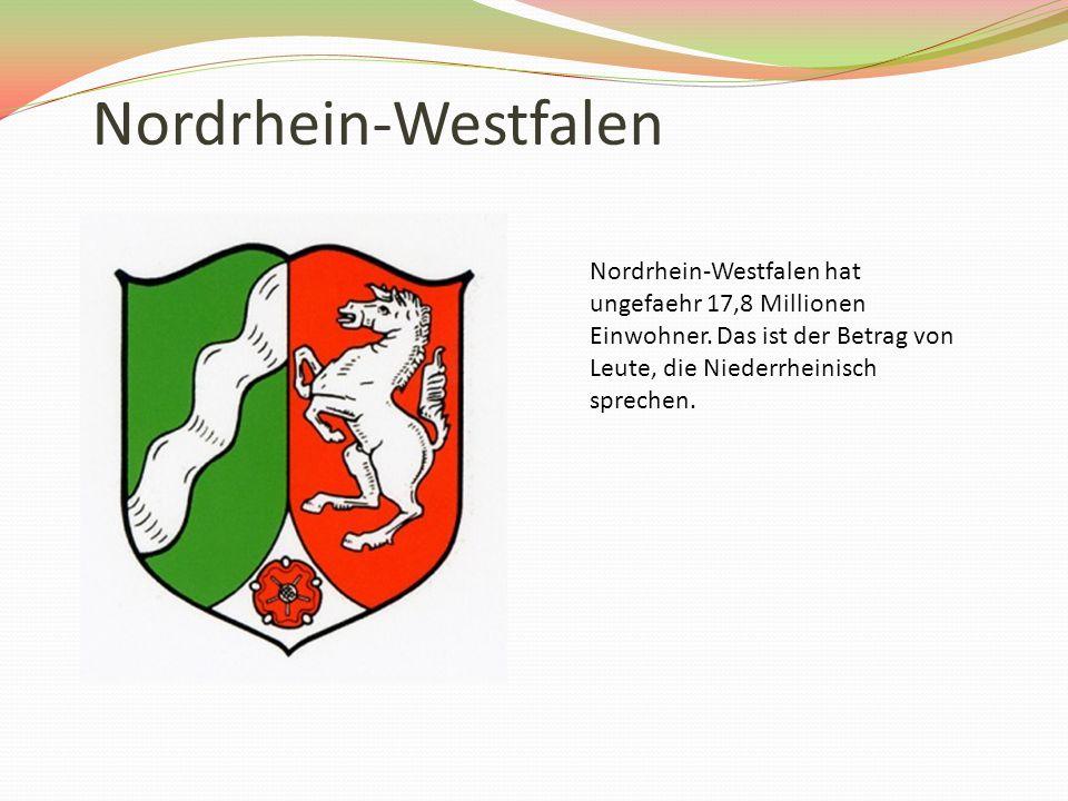Nordrhein-Westfalen Nordrhein-Westfalen hat ungefaehr 17,8 Millionen Einwohner.