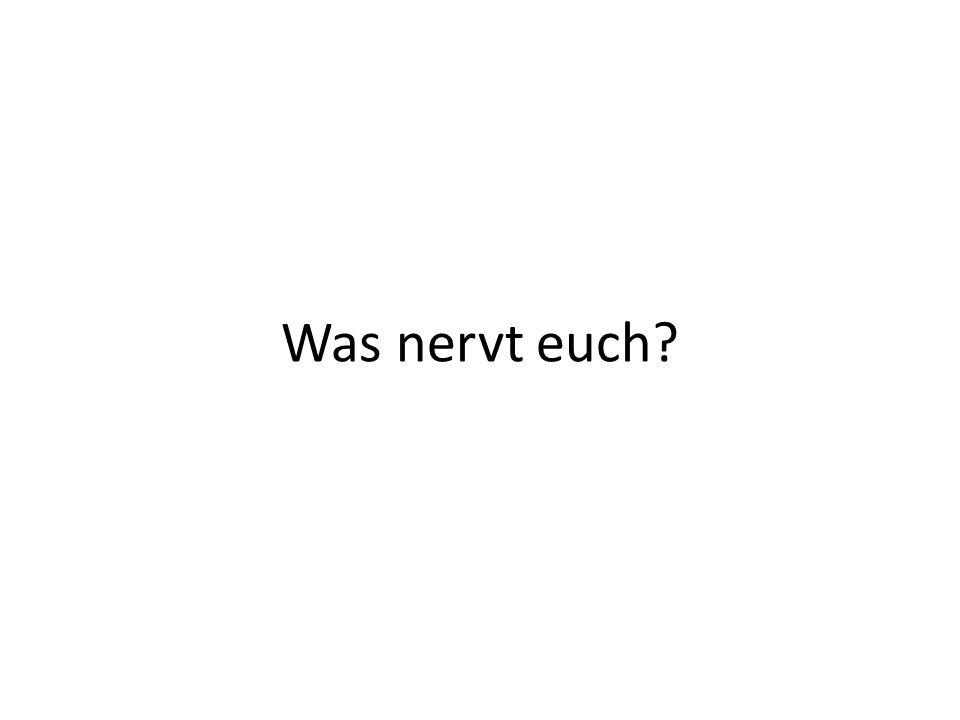 Was nervt euch?