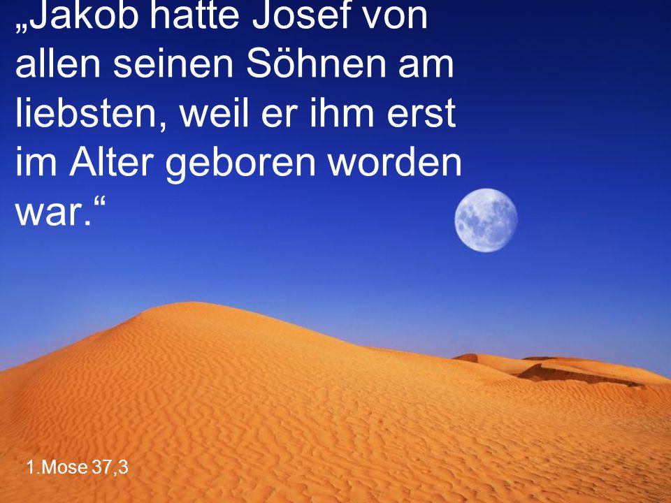 """1.Mose 37,3 """"Jakob hatte Josef von allen seinen Söhnen am liebsten, weil er ihm erst im Alter geboren worden war."""""""