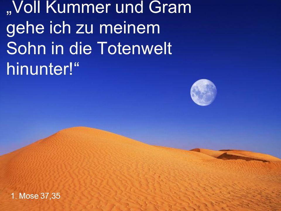"""1. Mose 37,35 """"Voll Kummer und Gram gehe ich zu meinem Sohn in die Totenwelt hinunter!"""""""