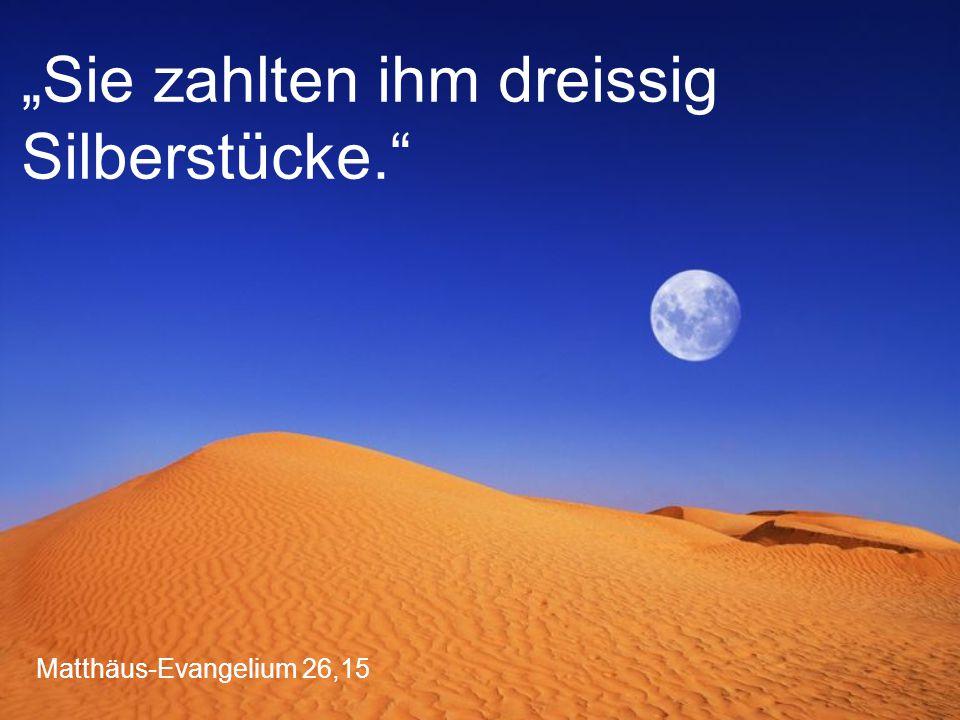 """Matthäus-Evangelium 26,15 """"Sie zahlten ihm dreissig Silberstücke."""""""